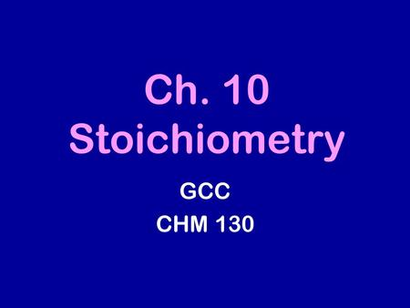 Ch. 10 Stoichiometry GCC CHM 130. 10.1 Interpreting a Chemical Equation 2 NO (g) + O 2 (g) → 2 NO 2 (g) 2 molecules 1 molecule 2 molecules 10 molecules.