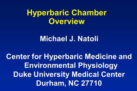 Michael J. Natoli Center for Hyperbaric Medicine and Environmental Physiology Duke University Medical Center Durham, NC 27710 Hyperbaric Chamber Overview.