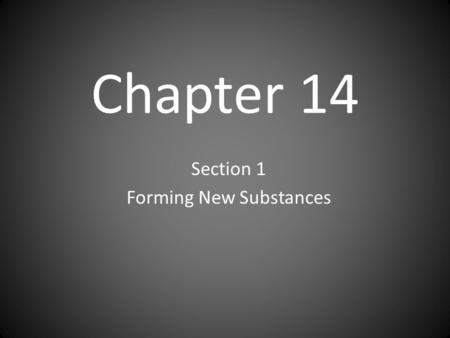 Chapter 14 Section 1 Forming New Substances. Chemical Reactions Chemical Reaction- one/+ things change to produce one/+ new things with new properties.