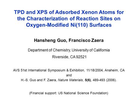 TPD and XPS of Adsorbed Xenon Atoms for the Characterization of Reaction Sites on Oxygen-Modified Ni(110) Surfaces Hansheng Guo, Francisco Zaera Department.