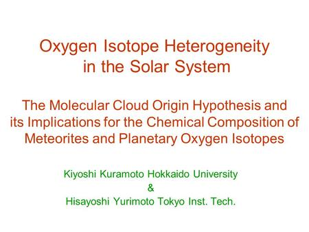Oxygen Isotope Heterogeneity in the Solar System The Molecular Cloud Origin Hypothesis and its Implications for the Chemical Composition of Meteorites.