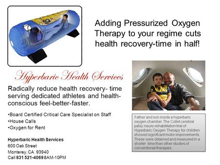 Adding Pressurized Oxygen Therapy to your regime cuts health recovery-time in half! Hyperbaric Health Services Radically reduce health recovery- time serving.