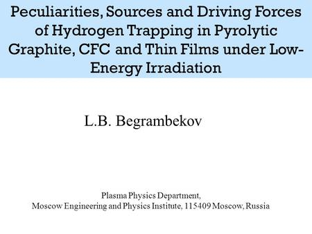 L.B. Begrambekov Plasma Physics Department, Moscow Engineering and Physics Institute, 115409 Moscow, Russia Peculiarities, Sources and Driving Forces of.