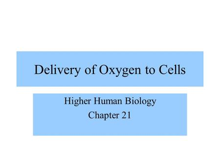 Delivery of Oxygen to Cells Higher Human Biology Chapter 21.