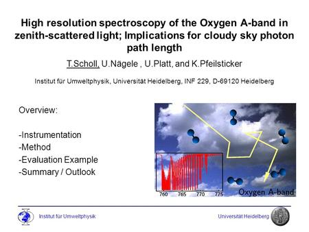 Institut für Umweltphysik Universität Heidelberg High resolution spectroscopy of the Oxygen A-band in zenith-scattered light; Implications for cloudy sky.