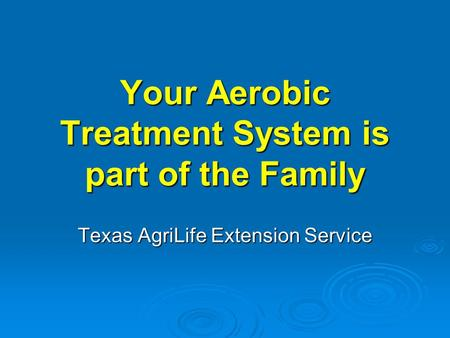 Your Aerobic Treatment System is part of the Family Texas AgriLife Extension Service.