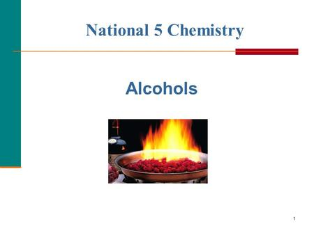 1 National 5 Chemistry Alcohols. 2 An alcohol contains  A hydroxyl group (—OH) attached to a carbon chain.