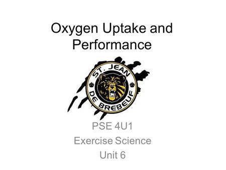 Oxygen Uptake and Performance PSE 4U1 Exercise Science Unit 6.