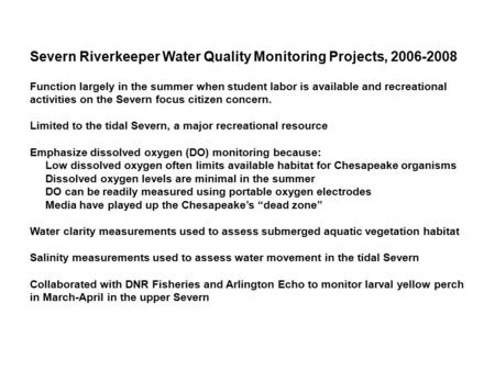 Severn Riverkeeper Water Quality Monitoring Projects, 2006-2008 Function largely in the summer when student labor is available and recreational activities.