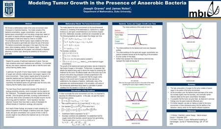 TEMPLATE DESIGN © 2008 www.PosterPresentations.com Modeling Tumor Growth in the Presence of Anaerobic Bacteria Joseph Graves 1 and James Nolen 1, 1 Department.