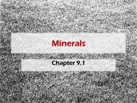 Minerals Chapter 9.1. Minerals 1) 1)Minerals a) a)A mineral is a natural inorganic, crystalline solid found in the Earth's crust. i) i)An inorganic substance.