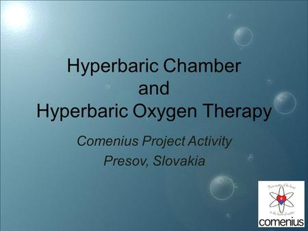 Hyperbaric Chamber and Hyperbaric Oxygen Therapy Comenius Project Activity Presov, Slovakia.