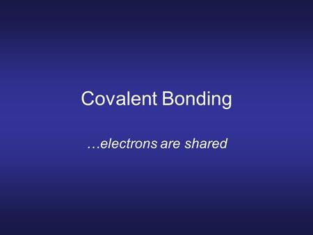 Covalent Bonding …electrons are shared. Episode 9 Episode 9 – Molecular Architecture Episode 8 Episode 8 – Chemical Bonds VIDEO ON DEMAND Elements bond.