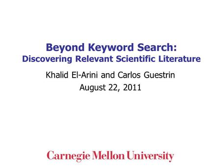 Beyond Keyword Search: Discovering Relevant Scientific Literature Khalid El-Arini and Carlos Guestrin August 22, 2011 TexPoint fonts used in EMF. Read.
