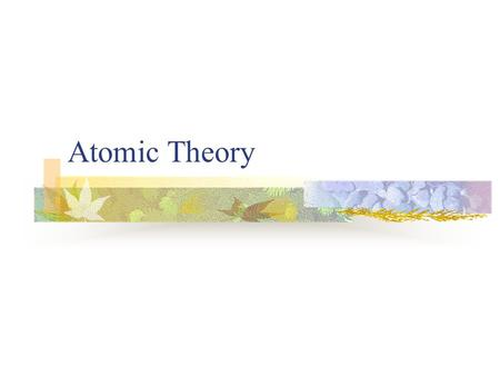 "Atomic Theory History of Atom Early Greeks believed that matter consisted of tiny particles – they called the ""atoms"""