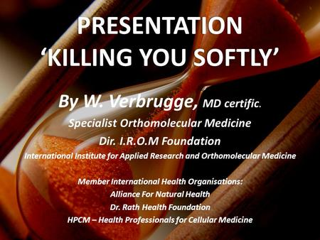 By W. Verbrugge, MD certific. Specialist Orthomolecular Medicine Dir. I.R.O.M Foundation International Institute for Applied Research and Orthomolecular.