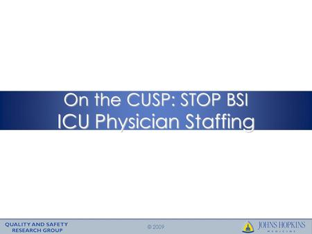 © 2009 On the CUSP: STOP BSI ICU Physician Staffing.