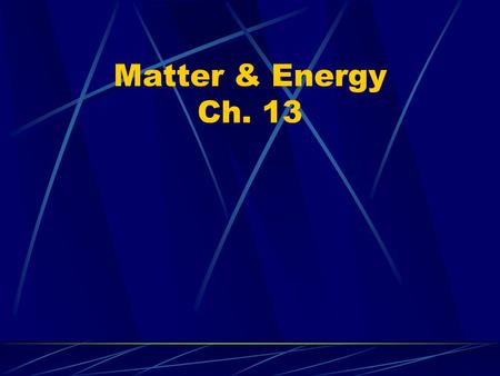 Matter & Energy Ch. 13. Solid Have a definite shape and volume Particles have strong attractive force, but still vibrate.