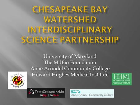 University of Maryland The MdBio Foundation Anne Arundel Community College Howard Hughes Medical Institute.