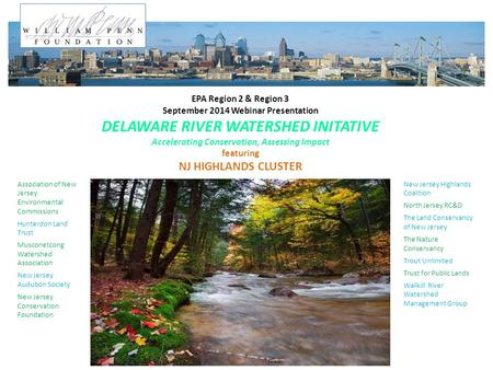 EPA Region 2 & Region 3 September 2014 Webinar Presentation DELAWARE RIVER WATERSHED INITATIVE Accelerating Conservation, Assessing Impact featuring NJ.