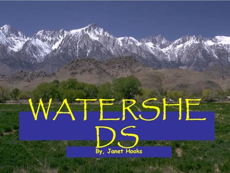 By, Janet Hooks WATERSHE DS. Watershed: The land area that supplies water to a RIVER SYSTEM * Can also be called a DRAINAGE BASIN Appalachian Mountains.