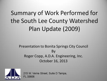 Summary of Work Performed for the South Lee County Watershed Plan Update (2009) Presentation to Bonita Springs City Council By Roger Copp, A.D.A. Engineering,