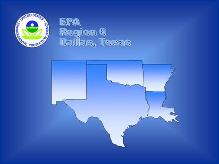 EPA Region 6 Dallas, Texas EPA Region 6 Dallas, Texas.