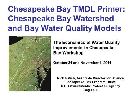 Chesapeake Bay TMDL Primer: Chesapeake Bay Watershed and Bay Water Quality Models The Economics of Water Quality Improvements in Chesapeake Bay Workshop.