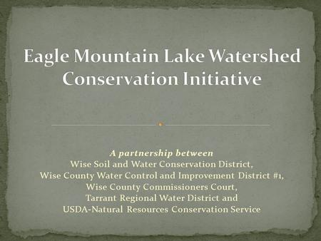 A partnership between Wise Soil and Water Conservation District, Wise County Water Control and Improvement District #1, Wise County Commissioners Court,