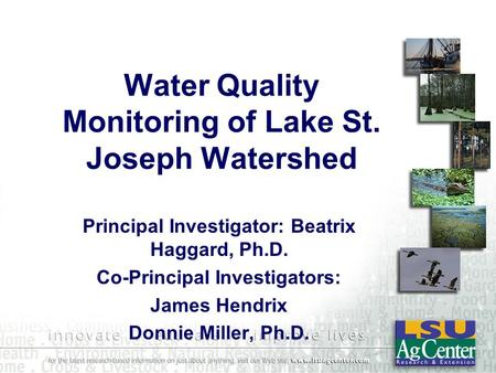 Water Quality Monitoring of Lake St. Joseph Watershed Principal Investigator: Beatrix Haggard, Ph.D. Co-Principal Investigators: James Hendrix Donnie Miller,