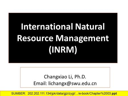 International Natural Resource Management (INRM) Changxiao Li, Ph.D.   SUMBER: 202.202.111.134/jpk/data/gjzrzygl/.../e-book/Chapter%2003.ppt‎