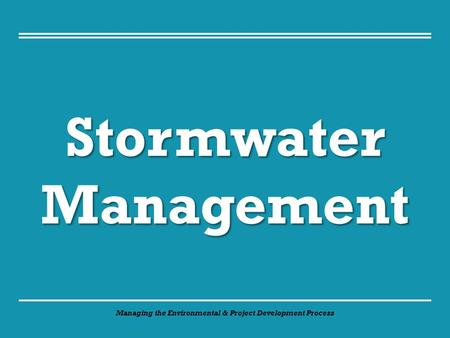 Managing the Environmental & Project Development Process StormwaterManagement.