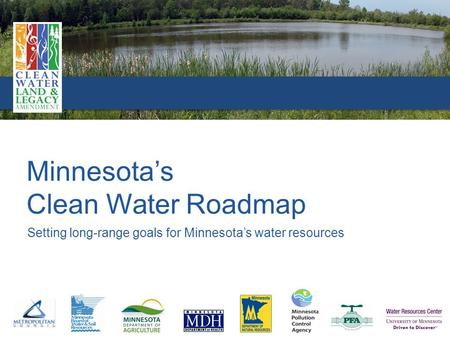 Setting long-range goals for Minnesota's water resources Minnesota's Clean Water Roadmap.