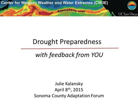 Drought Preparedness with feedback from YOU Julie Kalansky April 8 th, 2015 Sonoma County Adaptation Forum.