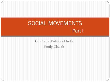 Gov 1255: Politics of India Emily Clough SOCIAL MOVEMENTS Part I.
