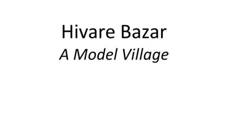 Hivare Bazar A Model Village. Hivare Bazar is living Bapu's dreams today…
