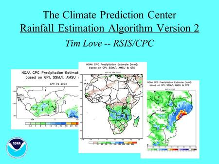 The Climate Prediction Center Rainfall Estimation Algorithm Version 2 Tim Love -- RSIS/CPC.