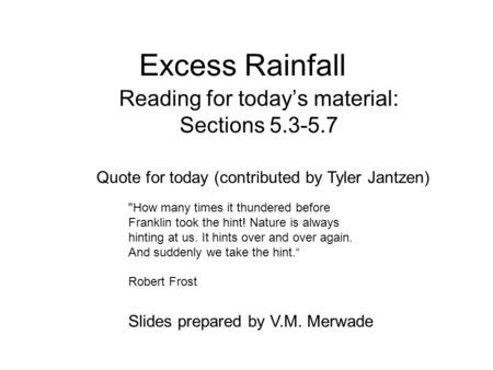 Excess Rainfall Reading for today's material: Sections 5.3-5.7 Slides prepared by V.M. Merwade Quote for today (contributed by Tyler Jantzen) How many.