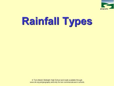 Rainfall Types  Tom Abbott, Biddulph High School and made available through www.sln.org.uk/geography and only for non commercial use in schools.
