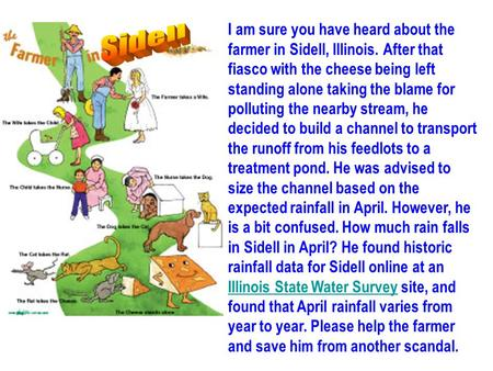 I am sure you have heard about the farmer in Sidell, Illinois. After that fiasco with the cheese being left standing alone taking the blame for polluting.