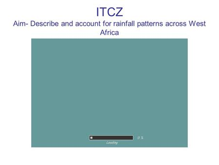 ITCZ Aim- Describe and account for rainfall patterns across West Africa.