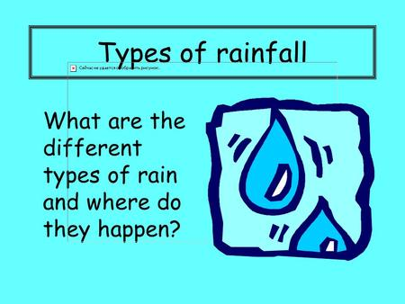 Types of rainfall What are the different types of rain and where do they happen?