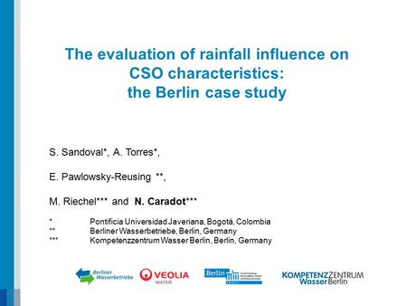 The evaluation of rainfall influence on CSO characteristics: the Berlin case study S. Sandoval*, A. Torres*, E. Pawlowsky-Reusing **, M. Riechel*** and.