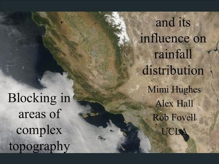Blocking in areas of complex topography Mimi Hughes Alex Hall Rob Fovell UCLA and its influence on rainfall distribution.