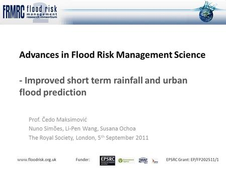 Www.floodrisk.org.ukFunder:EPSRC Grant: EP/FP202511/1 Advances in Flood Risk Management Science - Improved short term rainfall and urban flood prediction.