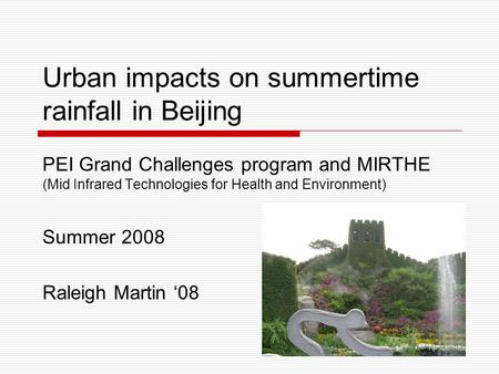 Urban impacts on summertime rainfall in Beijing PEI Grand Challenges program and MIRTHE (Mid Infrared Technologies for Health and Environment) Summer 2008.