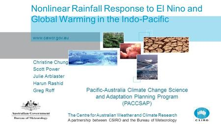 The Centre for Australian Weather and Climate Research A partnership between CSIRO and the Bureau of Meteorology Nonlinear Rainfall Response to El Nino.