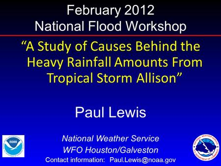 """A Study of Causes Behind the Heavy Rainfall Amounts From Tropical Storm Allison"" Paul Lewis National Weather Service WFO Houston/Galveston Contact information:"
