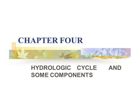 HYDROLOGIC CYCLE AND SOME COMPONENTS