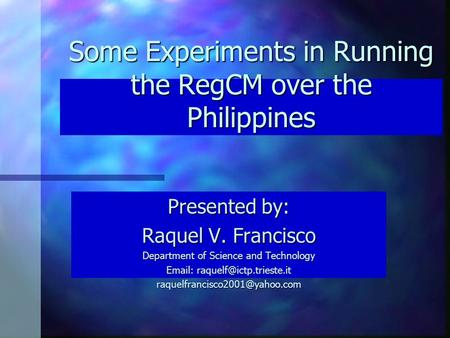 Some Experiments in Running the RegCM over the Philippines Presented by: Raquel V. Francisco Department of Science and Technology